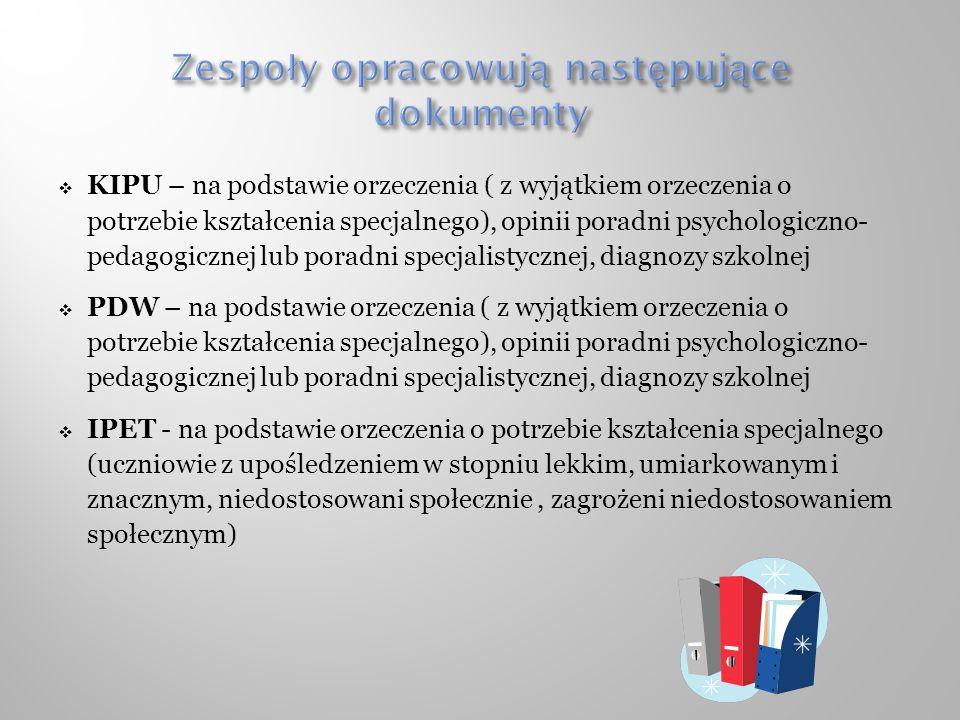 KIPU – na podstawie orzeczenia ( z wyjątkiem orzeczenia o potrzebie kształcenia specjalnego), opinii poradni psychologiczno- pedagogicznej lub poradni