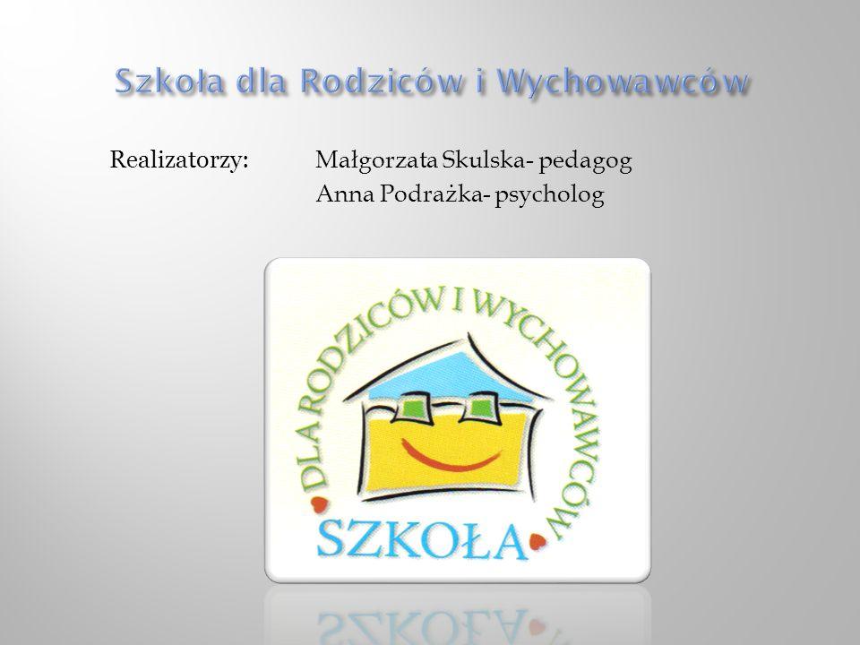 Realizatorzy: Małgorzata Skulska- pedagog Anna Podrażka- psycholog