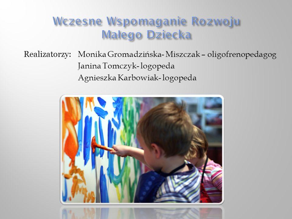 Realizatorzy: Monika Gromadzińska- Miszczak – oligofrenopedagog Janina Tomczyk- logopeda Agnieszka Karbowiak- logopeda