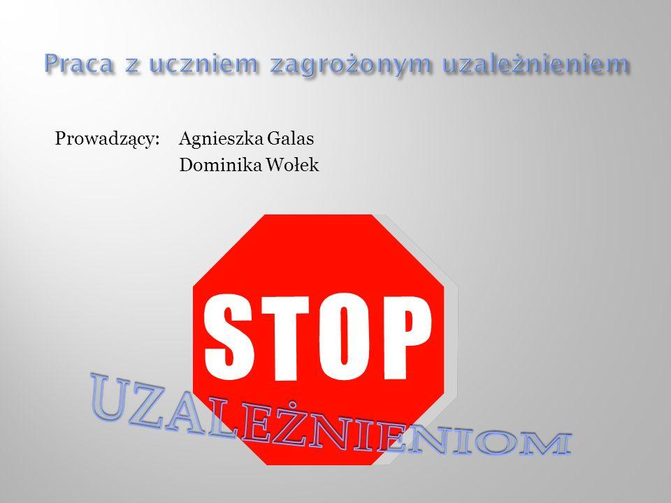 Prowadzący: Agnieszka Galas Dominika Wołek