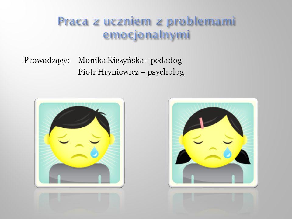 Prowadzący: Monika Kiczyńska - pedadog Piotr Hryniewicz – psycholog