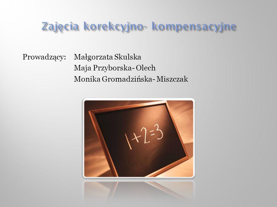 Prowadzący: Małgorzata Skulska Maja Przyborska- Olech Monika Gromadzińska- Miszczak