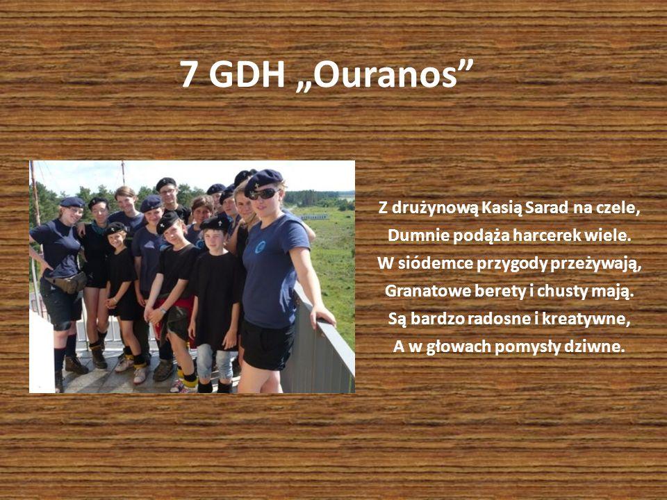 7 GDH Ouranos Z drużynową Kasią Sarad na czele, Dumnie podąża harcerek wiele. W siódemce przygody przeżywają, Granatowe berety i chusty mają. Są bardz