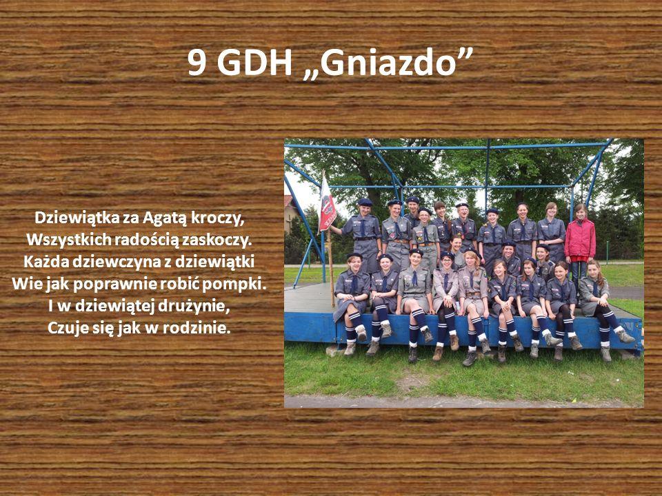 9 GDH Gniazdo Dziewiątka za Agatą kroczy, Wszystkich radością zaskoczy. Każda dziewczyna z dziewiątki Wie jak poprawnie robić pompki. I w dziewiątej d