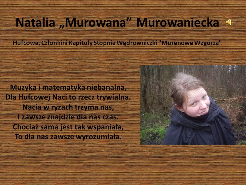 Natalia Murowana Murowaniecka Hufcowa, Członkini Kapituły Stopnia Wędrowniczki