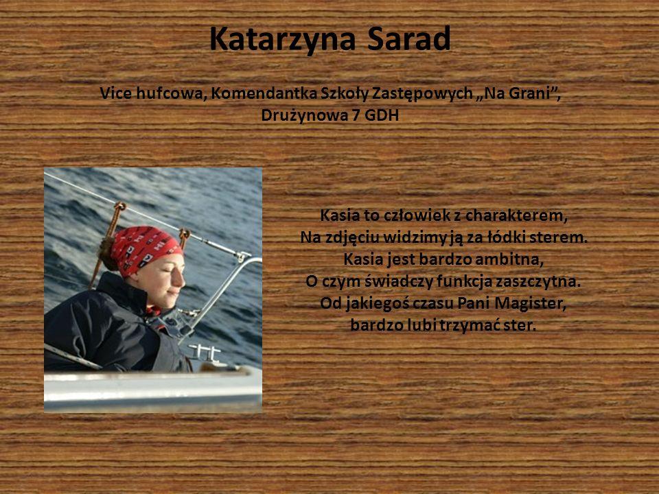 Katarzyna Sarad Vice hufcowa, Komendantka Szkoły Zastępowych Na Grani, Drużynowa 7 GDH Kasia to człowiek z charakterem, Na zdjęciu widzimy ją za łódki