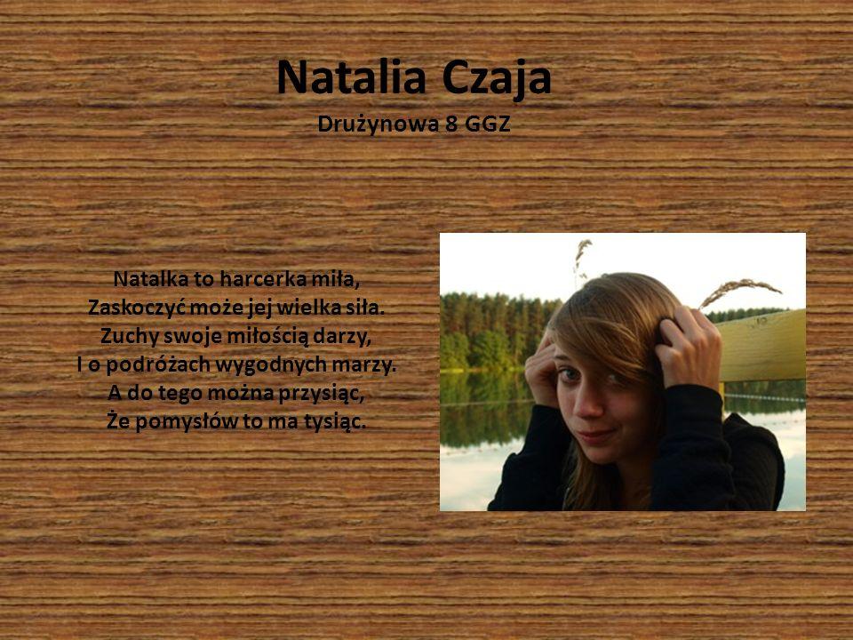 Natalka to harcerka miła, Zaskoczyć może jej wielka siła. Zuchy swoje miłością darzy, I o podróżach wygodnych marzy. A do tego można przysiąc, Że pomy
