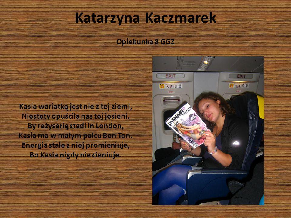 Katarzyna Kaczmarek Opiekunka 8 GGZ Kasia wariatką jest nie z tej ziemi, Niestety opuściła nas tej jesieni. By reżyserię stadi in London, Kasia ma w m