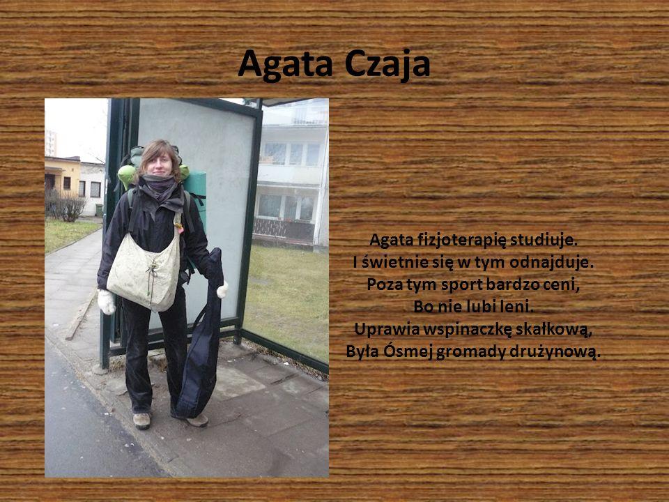 Agata Czaja Agata fizjoterapię studiuje. I świetnie się w tym odnajduje. Poza tym sport bardzo ceni, Bo nie lubi leni. Uprawia wspinaczkę skałkową, By