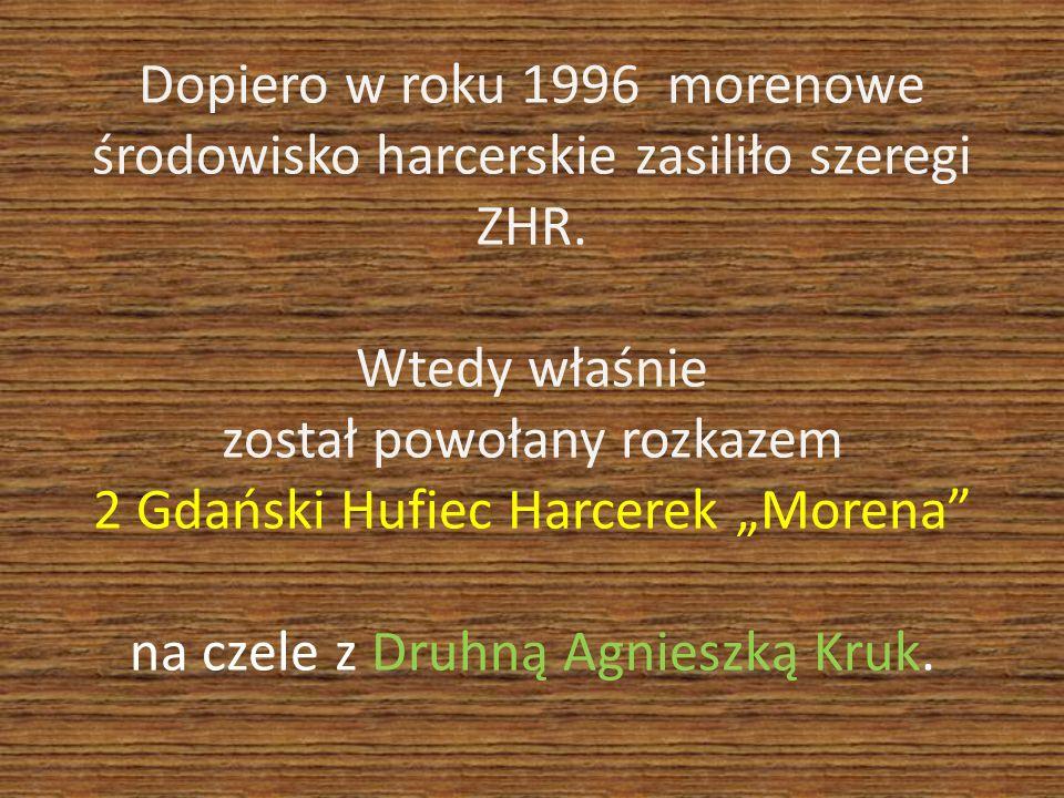 Dopiero w roku 1996 morenowe środowisko harcerskie zasiliło szeregi ZHR. Wtedy właśnie został powołany rozkazem 2 Gdański Hufiec Harcerek Morena na cz