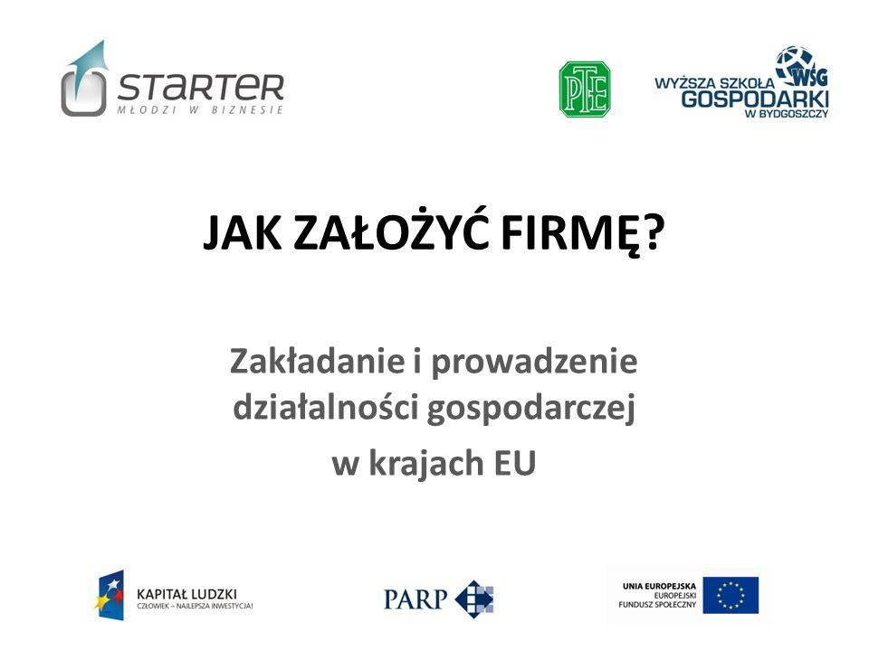 JAK ZAŁOŻYĆ FIRMĘ? Zakładanie i prowadzenie działalności gospodarczej w krajach EU