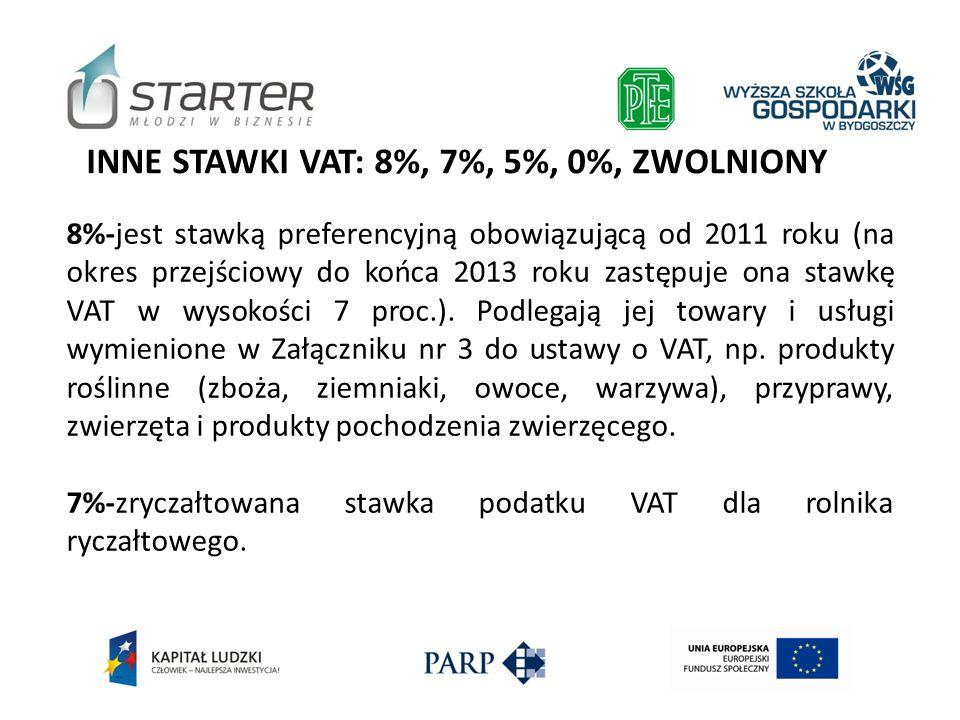 INNE STAWKI VAT: 8%, 7%, 5%, 0%, ZWOLNIONY 8%-jest stawką preferencyjną obowiązującą od 2011 roku (na okres przejściowy do końca 2013 roku zastępuje o