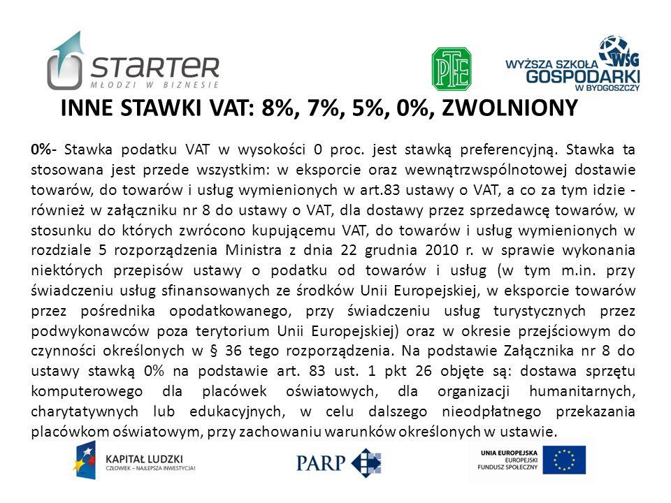 INNE STAWKI VAT: 8%, 7%, 5%, 0%, ZWOLNIONY 0%- Stawka podatku VAT w wysokości 0 proc. jest stawką preferencyjną. Stawka ta stosowana jest przede wszys