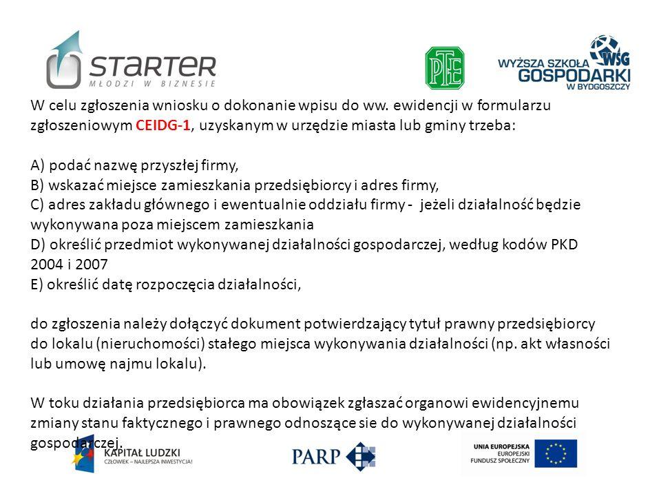 W celu zgłoszenia wniosku o dokonanie wpisu do ww. ewidencji w formularzu zgłoszeniowym CEIDG-1, uzyskanym w urzędzie miasta lub gminy trzeba: A) poda