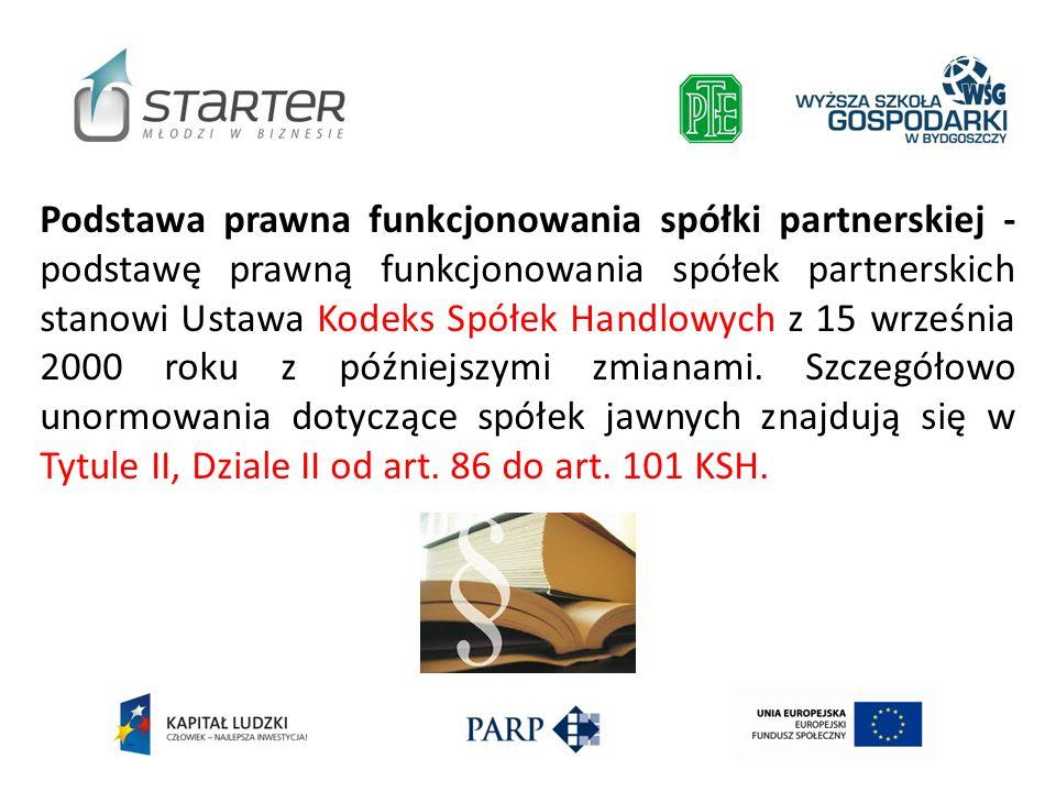 Podstawa prawna funkcjonowania spółki partnerskiej - podstawę prawną funkcjonowania spółek partnerskich stanowi Ustawa Kodeks Spółek Handlowych z 15 w