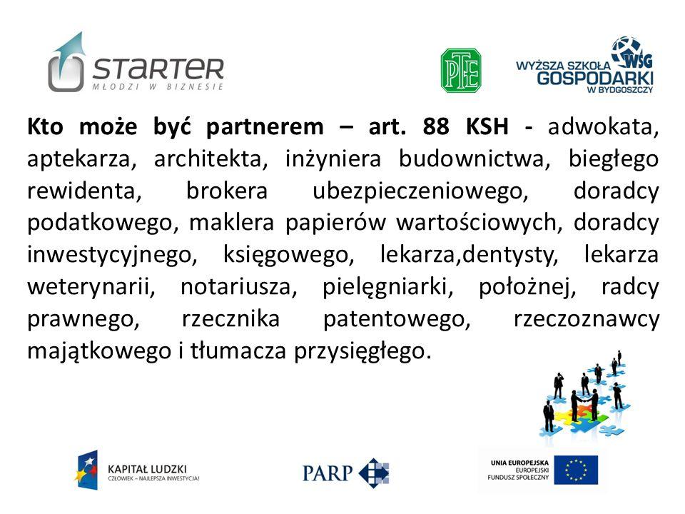 Kto może być partnerem – art. 88 KSH - adwokata, aptekarza, architekta, inżyniera budownictwa, biegłego rewidenta, brokera ubezpieczeniowego, doradcy