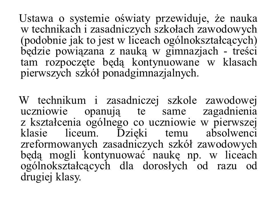Ustawa o systemie oświaty przewiduje, że nauka w technikach i zasadniczych szkołach zawodowych (podobnie jak to jest w liceach ogólnokształcących) będ