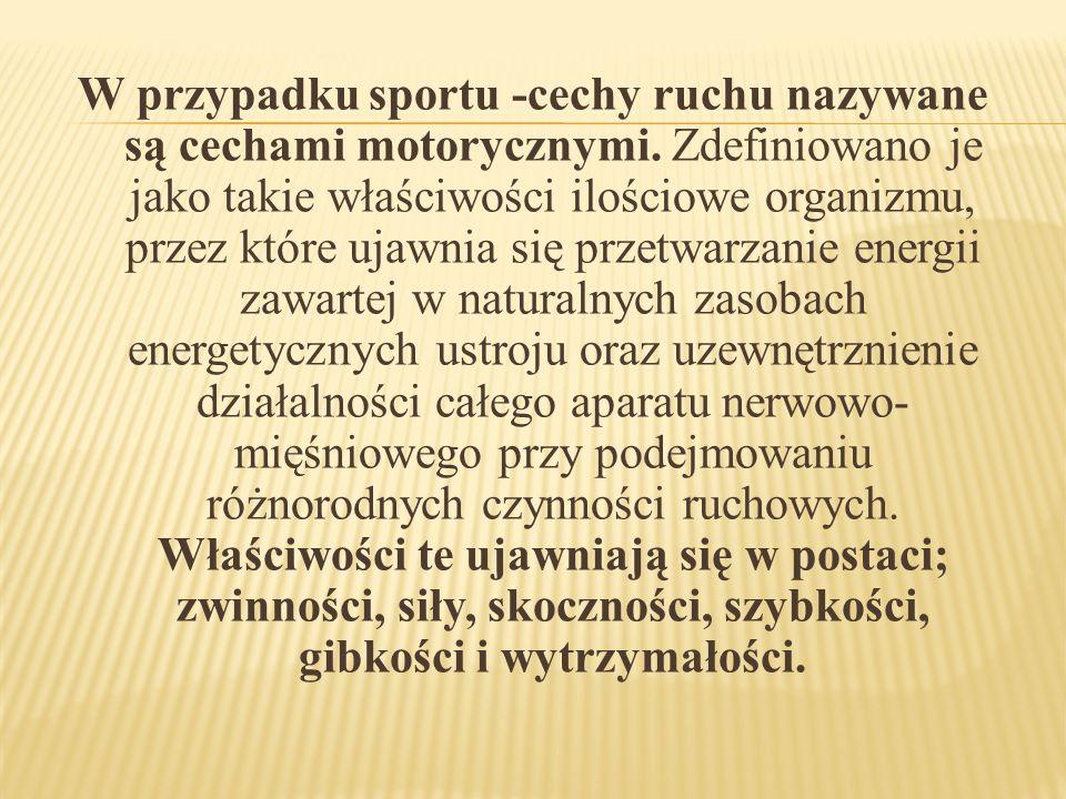 W przypadku sportu -cechy ruchu nazywane są cechami motorycznymi. Zdefiniowano je jako takie właściwości ilościowe organizmu, przez które ujawnia się