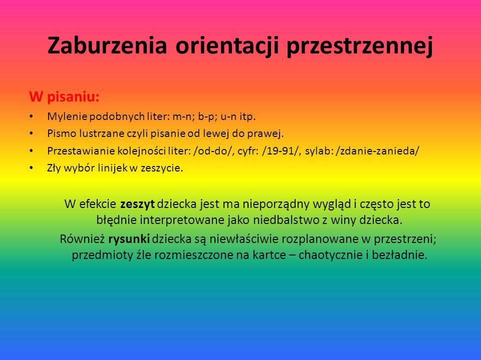 Zaburzenia orientacji przestrzennej W pisaniu: Mylenie podobnych liter: m-n; b-p; u-n itp. Pismo lustrzane czyli pisanie od lewej do prawej. Przestawi