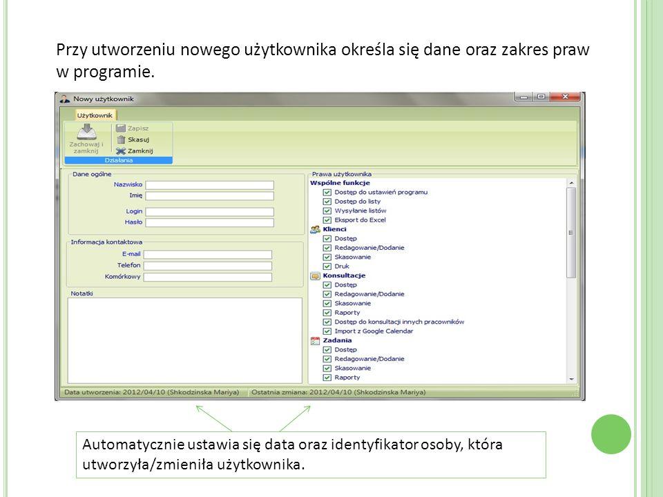 Przy utworzeniu nowego użytkownika określa się dane oraz zakres praw w programie. Automatycznie ustawia się data oraz identyfikator osoby, która utwor