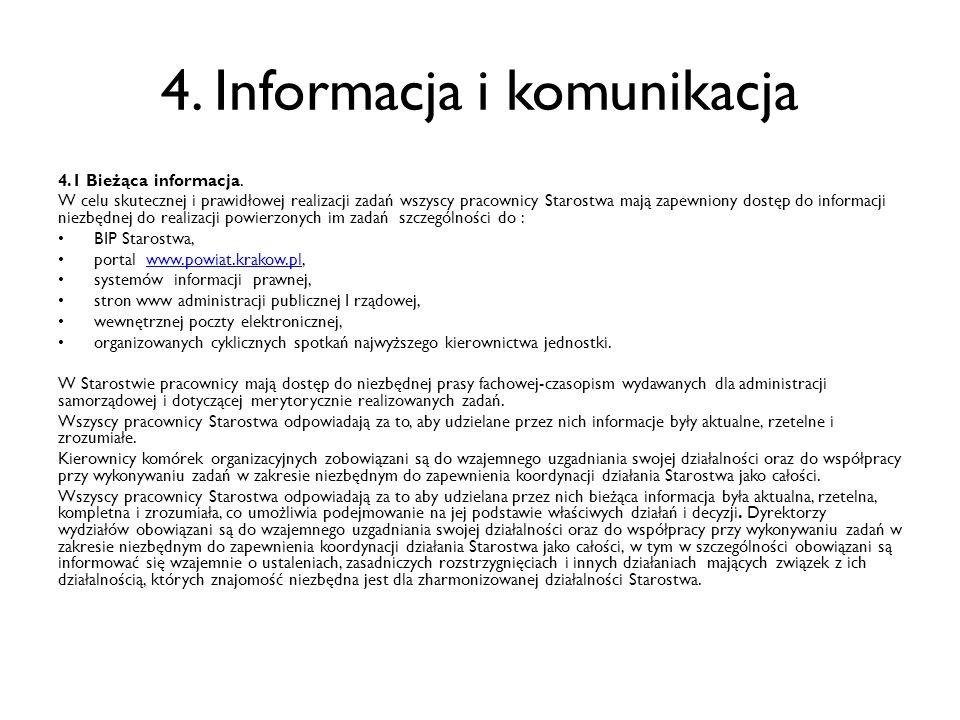 4. Informacja i komunikacja 4.1 Bieżąca informacja. W celu skutecznej i prawidłowej realizacji zadań wszyscy pracownicy Starostwa mają zapewniony dost