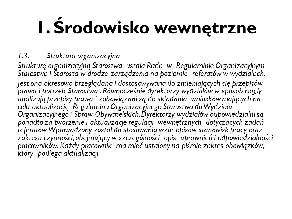 1. Środowisko wewnętrzne 1.3.Struktura organizacyjna Strukturę organizacyjną Starostwa ustala Rada w Regulaminie Organizacyjnym Starostwa i Starosta w