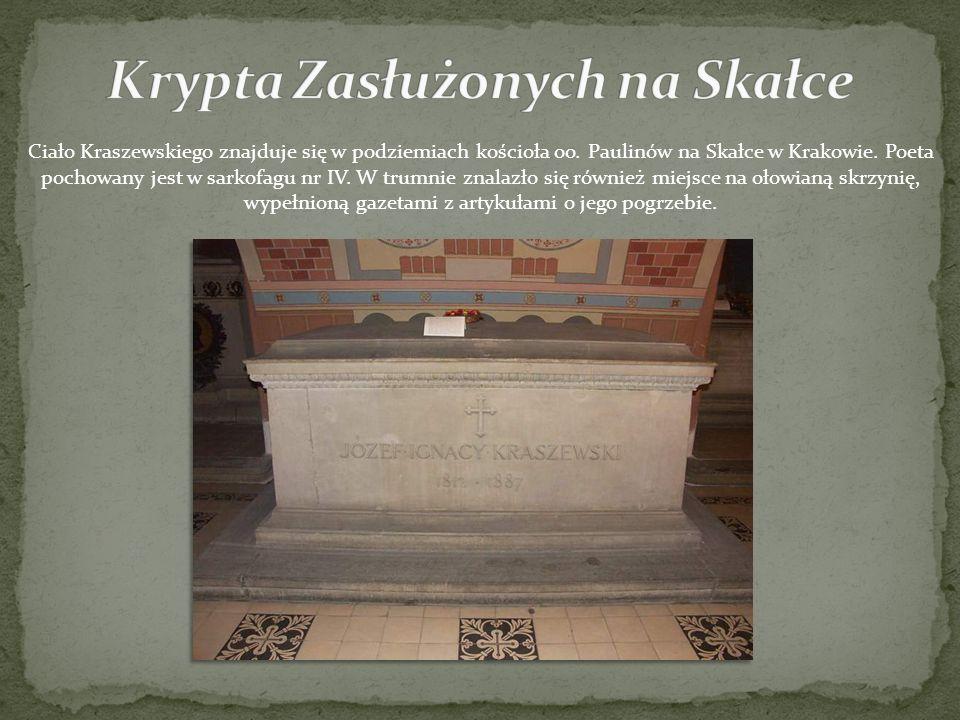 Ciało Kraszewskiego znajduje się w podziemiach kościoła oo. Paulinów na Skałce w Krakowie. Poeta pochowany jest w sarkofagu nr IV. W trumnie znalazło