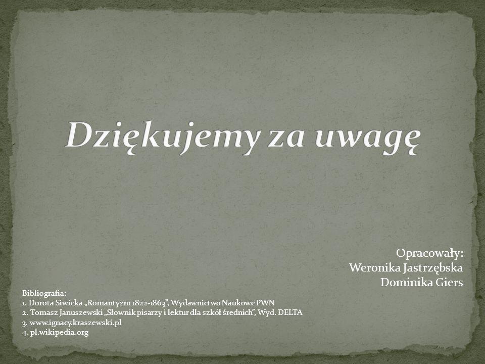 Bibliografia: 1. Dorota Siwicka Romantyzm 1822-1863, Wydawnictwo Naukowe PWN 2. Tomasz Januszewski Słownik pisarzy i lektur dla szkół średnich, Wyd. D