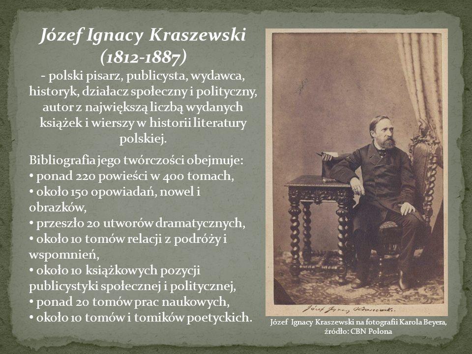 Józef Ignacy Kraszewski (1812-1887) - polski pisarz, publicysta, wydawca, historyk, działacz społeczny i polityczny, autor z największą liczbą wydanyc