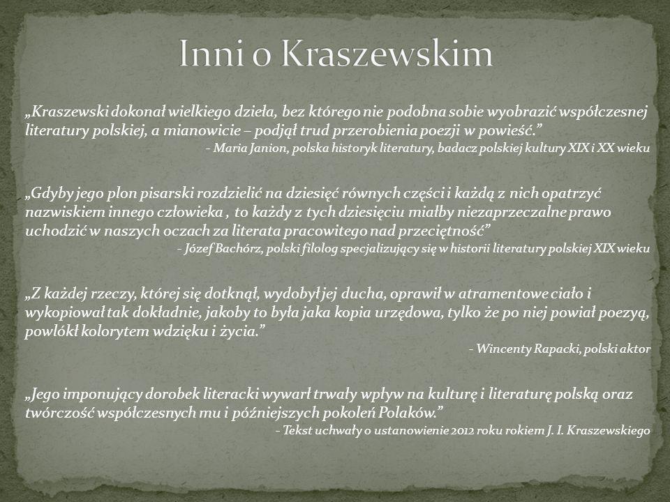 Kraszewski dokonał wielkiego dzieła, bez którego nie podobna sobie wyobrazić współczesnej literatury polskiej, a mianowicie – podjął trud przerobienia