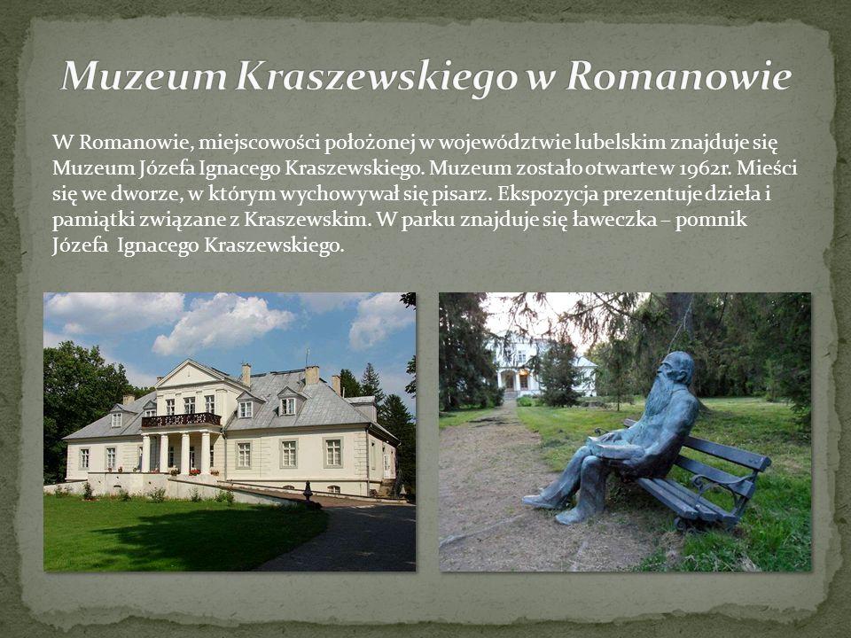 W Romanowie, miejscowości położonej w województwie lubelskim znajduje się Muzeum Józefa Ignacego Kraszewskiego. Muzeum zostało otwarte w 1962r. Mieści