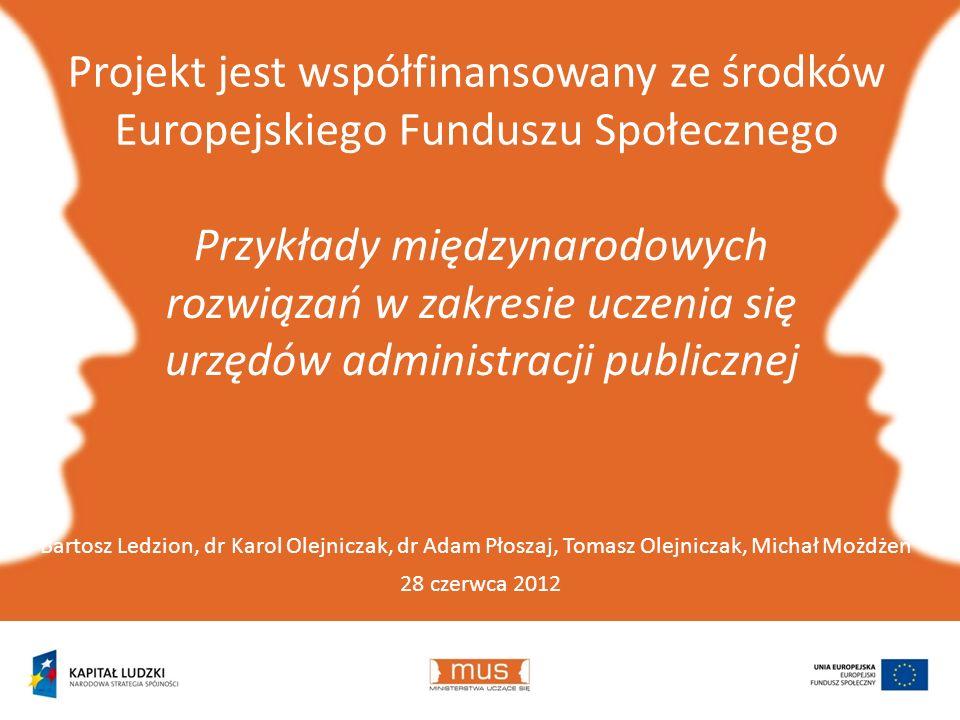 Projekt jest współfinansowany ze środków Europejskiego Funduszu Społecznego 28 czerwca 2012 Bartosz Ledzion, dr Karol Olejniczak, dr Adam Płoszaj, Tom