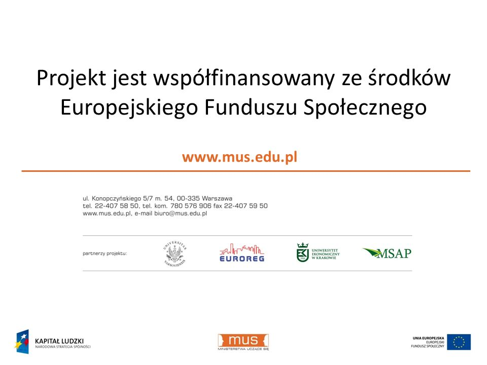 Biuro Projektu: ul. Konopczyńskiego 5/7 m. 54 00-335 Warszawa Tel. 22-407 58 50 Kom. 780 576 906 Fax. 22-407 59 50 Projekt jest współfinansowany ze śr
