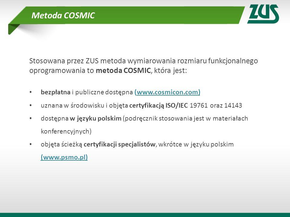 Metoda COSMIC Stosowana przez ZUS metoda wymiarowania rozmiaru funkcjonalnego oprogramowania to metoda COSMIC, która jest: bezpłatna i publiczne dostę