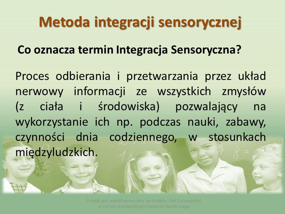 Co oznacza termin Integracja Sensoryczna? Proces odbierania i przetwarzania przez układ nerwowy informacji ze wszystkich zmysłów (z ciała i środowiska