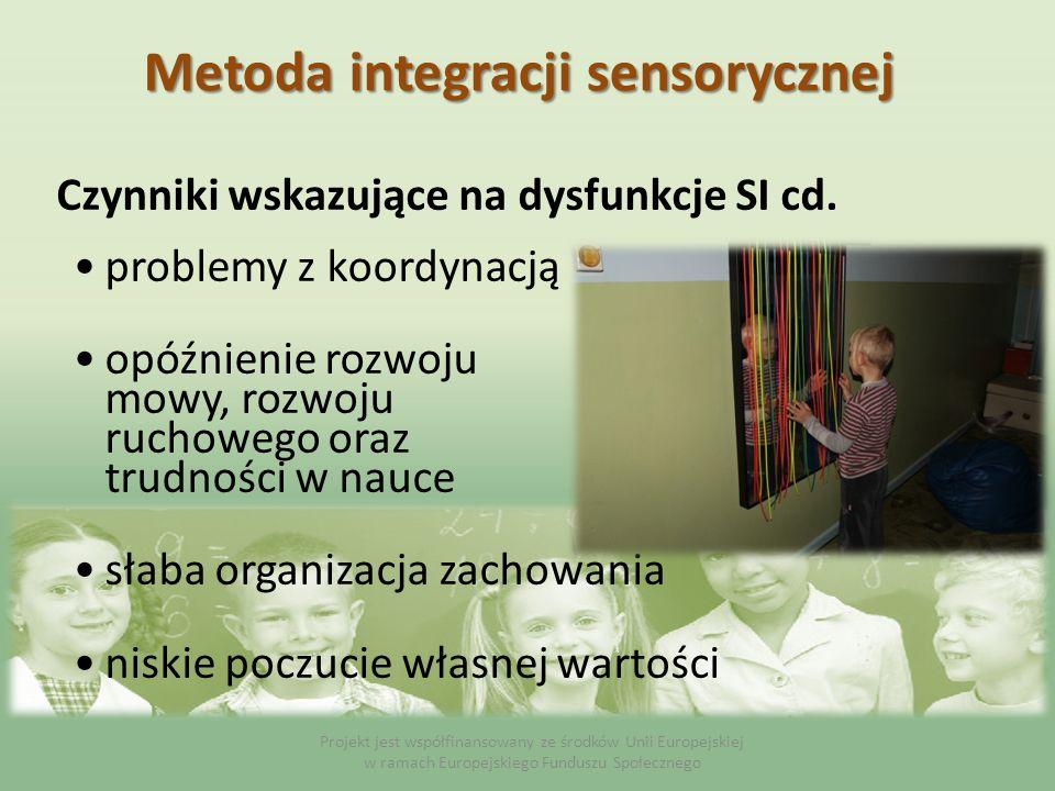 Czynniki wskazujące na dysfunkcje SI cd. Projekt jest współfinansowany ze środków Unii Europejskiej w ramach Europejskiego Funduszu Społecznego Metoda