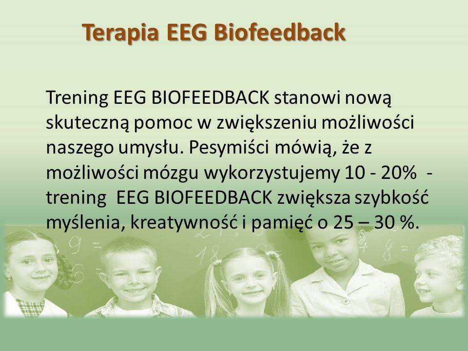 Trening EEG BIOFEEDBACK stanowi nową skuteczną pomoc w zwiększeniu możliwości naszego umysłu. Pesymiści mówią, że z możliwości mózgu wykorzystujemy 10