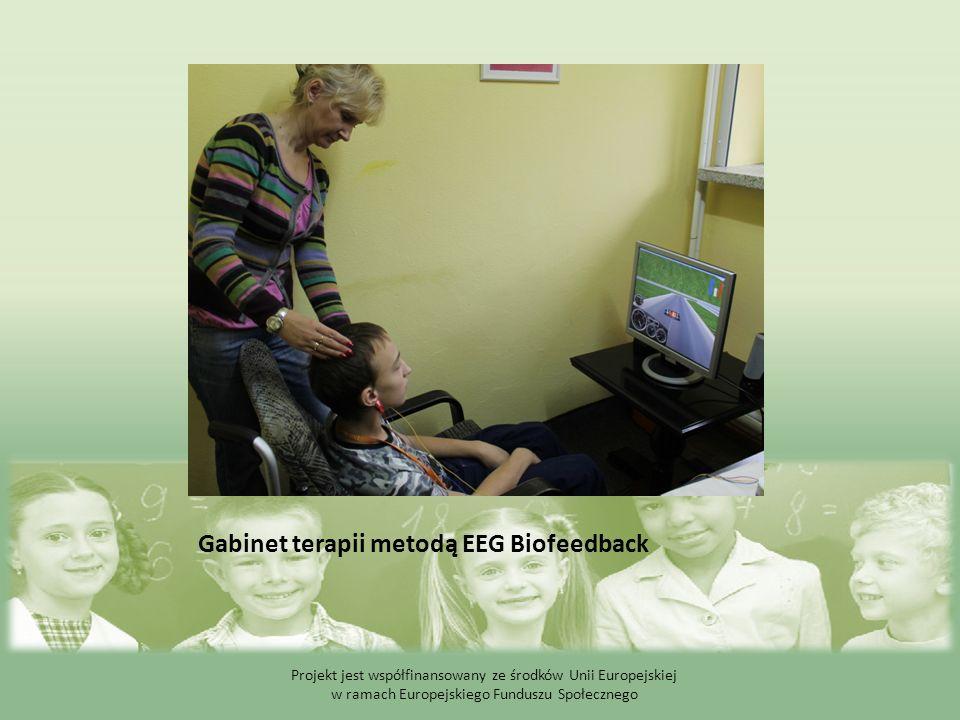 Gabinet terapii metodą EEG Biofeedback Projekt jest współfinansowany ze środków Unii Europejskiej w ramach Europejskiego Funduszu Społecznego