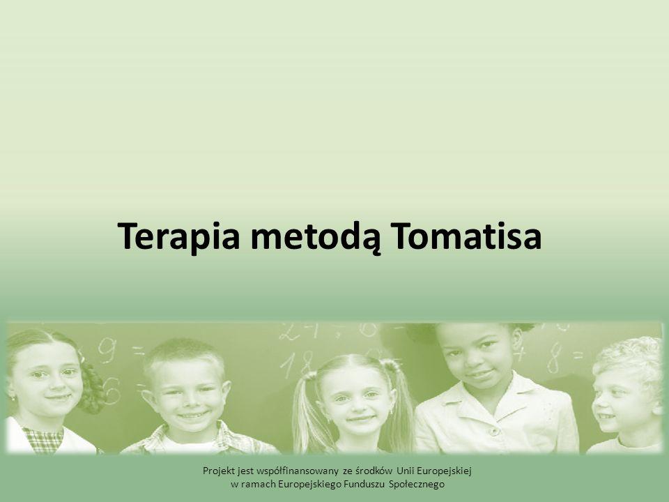 Terapia metodą Tomatisa Projekt jest współfinansowany ze środków Unii Europejskiej w ramach Europejskiego Funduszu Społecznego