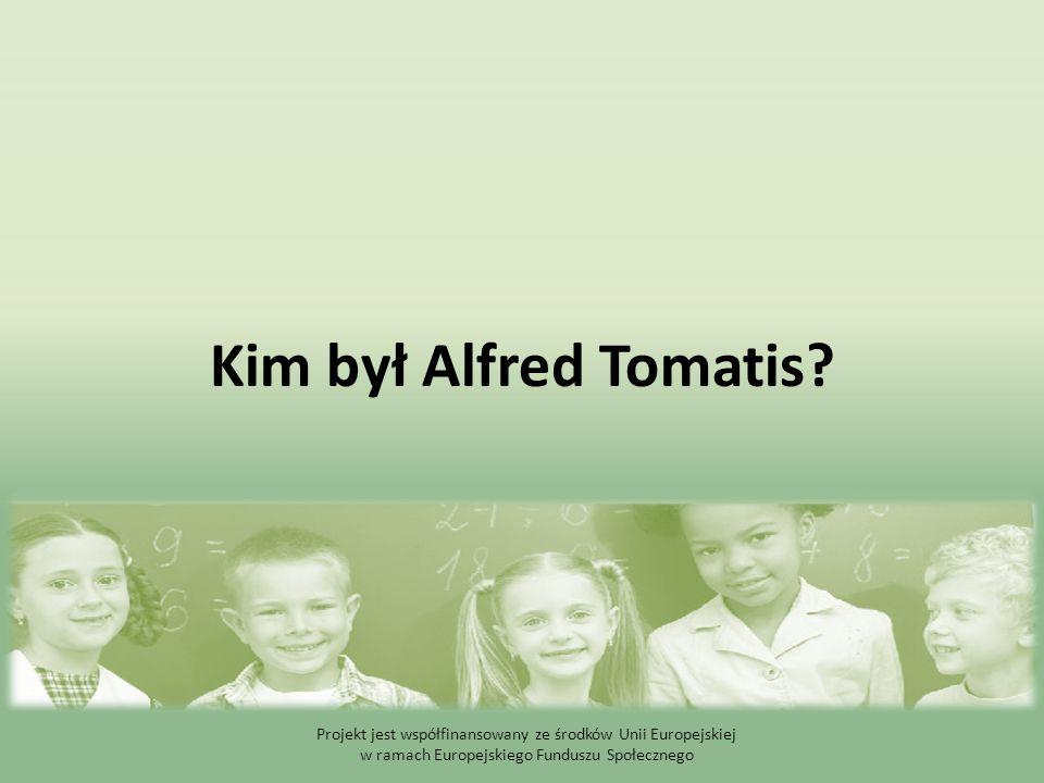 Kim był Alfred Tomatis? Projekt jest współfinansowany ze środków Unii Europejskiej w ramach Europejskiego Funduszu Społecznego