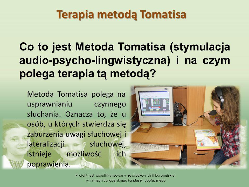 Projekt jest współfinansowany ze środków Unii Europejskiej w ramach Europejskiego Funduszu Społecznego Co to jest Metoda Tomatisa (stymulacja audio-ps