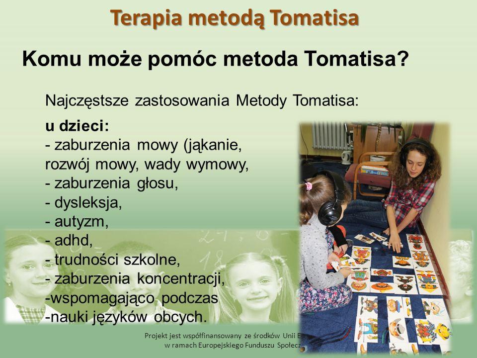 Projekt jest współfinansowany ze środków Unii Europejskiej w ramach Europejskiego Funduszu Społecznego Komu może pomóc metoda Tomatisa? Najczęstsze za