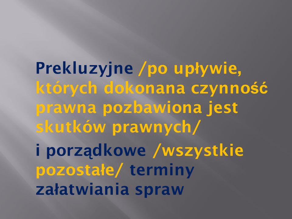 Prekluzyjne /po up ł ywie, których dokonana czynno ść prawna pozbawiona jest skutków prawnych/ i porz ą dkowe /wszystkie pozosta ł e/ terminy za ł atw