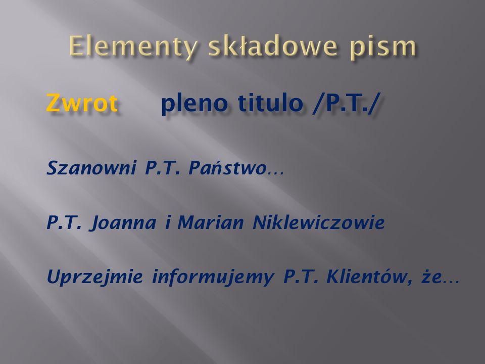 Zwrot pleno titulo /P.T./ Szanowni P.T. Pa ń stwo… P.T. Joanna i Marian Niklewiczowie Uprzejmie informujemy P.T. Klientów, ż e…