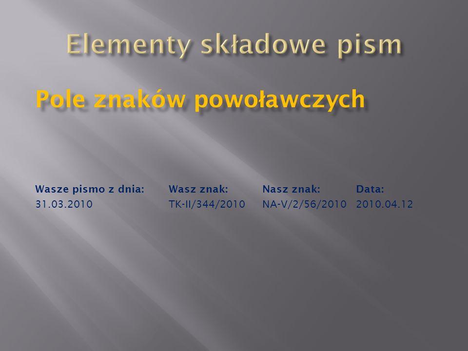 Pole znaków powo ł awczych Wasze pismo z dnia:Wasz znak:Nasz znak:Data: 31.03.2010TK-II/344/2010 NA-V/2/56/20102010.04.12