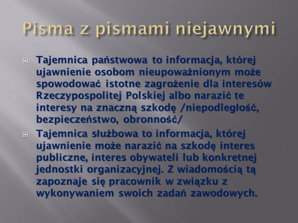 Tajemnica pa ń stwowa to informacja, której ujawnienie osobom nieupowa ż nionym mo ż e spowodowa ć istotne zagro ż enie dla interesów Rzeczypospolitej