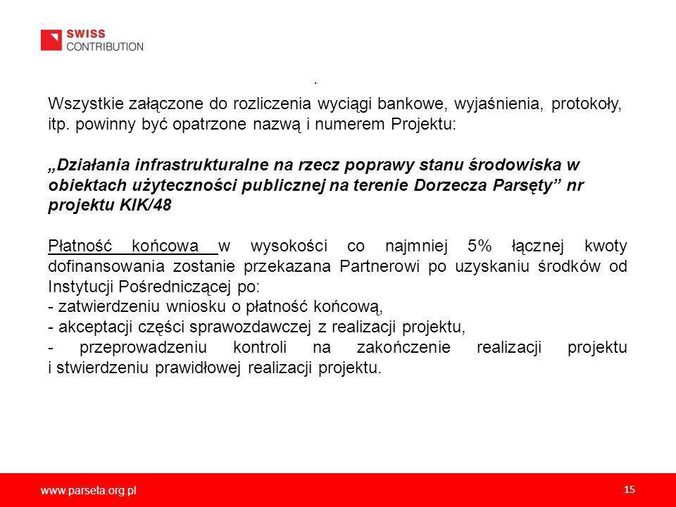 www.parseta.org.pl 15 Wszystkie załączone do rozliczenia wyciągi bankowe, wyjaśnienia, protokoły, itp.