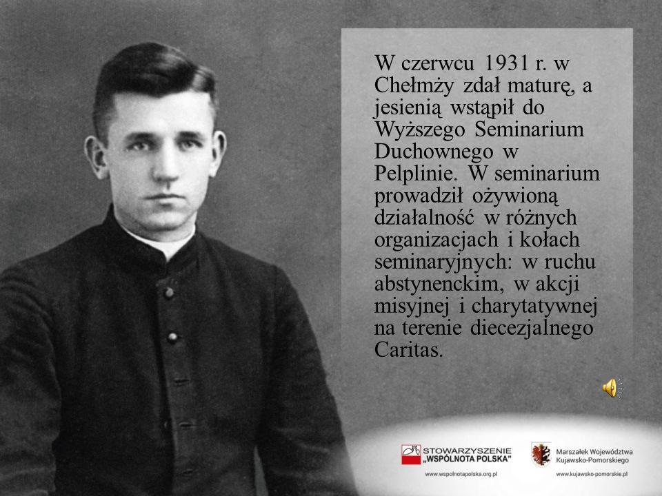 W czerwcu 1931 r. w Chełmży zdał maturę, a jesienią wstąpił do Wyższego Seminarium Duchownego w Pelplinie. W seminarium prowadził ożywioną działalność