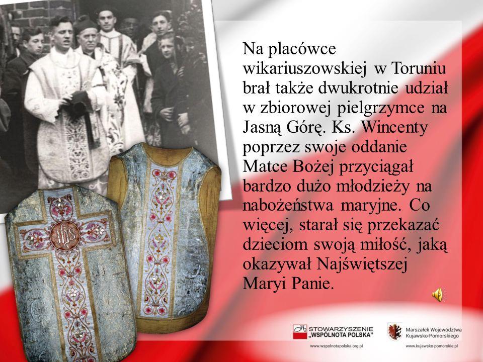 Na placówce wikariuszowskiej w Toruniu brał także dwukrotnie udział w zbiorowej pielgrzymce na Jasną Górę. Ks. Wincenty poprzez swoje oddanie Matce Bo