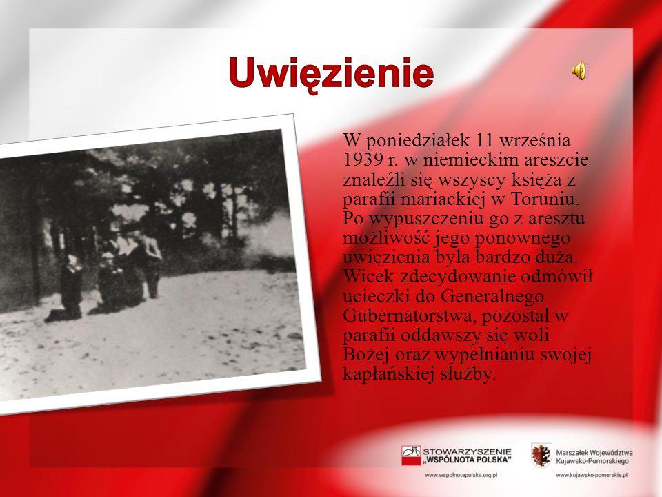 W poniedziałek 11 września 1939 r. w niemieckim areszcie znaleźli się wszyscy księża z parafii mariackiej w Toruniu. Po wypuszczeniu go z aresztu możl